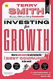 Investing for Growth: How to make money by only buying the best companies in the world - An anthology of inves