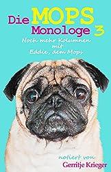 Die Mops Monologe 3: Noch mehr Kolumnen mit Eddie, dem Mops