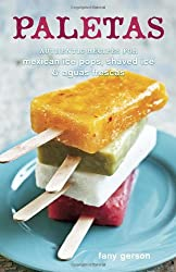 Paletas: Authentic Recipes for Mexican Ice Pops, Shaved Ice & Aguas Frescas-