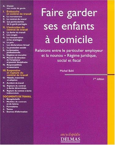 Faire garder ses enfants à domicile : Relations entre le particulier employeur et la nounou, régime juridique, social et fiscal par Michel Bühl