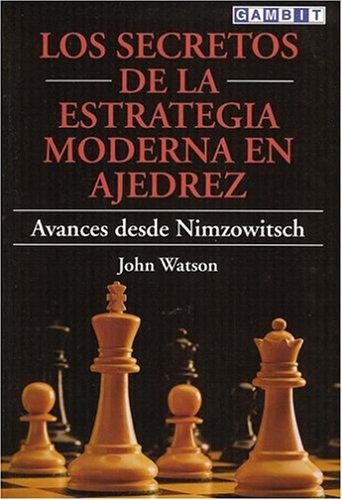 Los Secretos de la Estrategia Moderna en Ajedrez: Avances Desde Nimzowitsch por John Watson