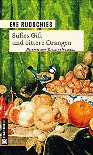 Süßes Gift und bittere Orangen (Historische Romane im GMEINER-Verlag)