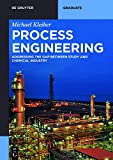 Process Engineering: Addressing the Gap between Study and Chemical Industry (De Gruyter Textbook)