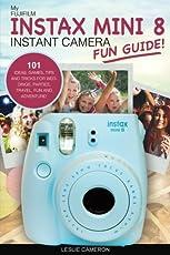 My Fujifilm Instax Mini 8 Instant Camera Fun Guide!: 101 Ideas, Games, Tips and Tricks for Weddings, Parties, Travel, Fun and Adventure!: Volume 1 (Fujifilm Instant Print Camera Books)