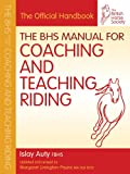 The BHS Manual for Coaching and Teaching Riding (British Horse Society) (BHS Official Handbook)