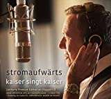 stromaufwärts - kaiser singt kaiser (Limitierte Premium Edition) -