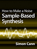 How to Make a Noise: Sample-Based Synthesis (English Edition)