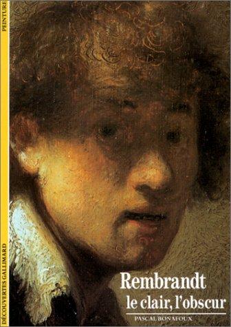 Rembrandt : Le Clair, l'Obscur par Pascal Bonafoux