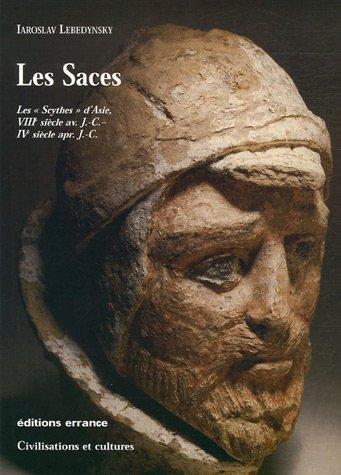 Les Saces : Les Scythes d'Asie, VIIIè siècle av. J.C. IVè siècle apr. JC
