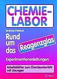 Chemie-Labor - Rund um das Reagenzglas: Experimentieranleitungen und Arbeitsblätter zum Chemieunterricht, Mit Lösungen (5. bis 10. Klasse)