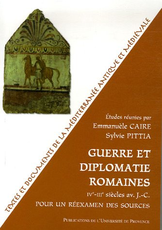 Guerre et diplomatie romaines (IVe-IIIe siècles) : Pour un réexamen des sources par Dominique Briquel