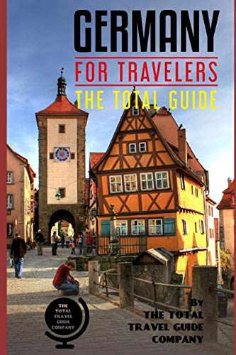 GERMANY FOR TRAVELERS. The total guide: The comprehensive traveling guide for all your traveling needs.