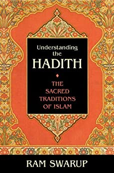 Understanding the Hadith: The Sacred Traditions of Islam by [Swarup, Ram]