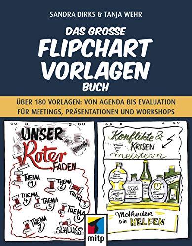 Das große Flipchart-Vorlagen-Buch: Über 180 Vorlagen: von Agenda bis Evaluation für Meetings, Präsentationen und Workshops