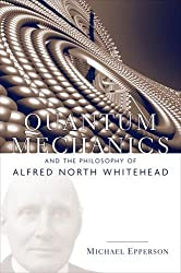 Quantum Mechanics and the Philosophy of Alfred North Whitehead (American Philosophy)