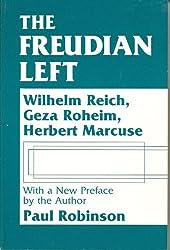 Freudian Left: Wilhelm Reich, Geza Roheim, Herbert Marcuse