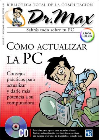 Como Actualizar LA PC: Consejos Practicos Para Actualizar Y Darle Mas Potencia a Su Computadora (Dr Max : Biblioteca Total De LA Computacion, Volumen 16)