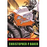 Mi Moto Fidel: Motorcycling Through Castro's Cuba by Christopher P. Baker (2008-08-13)