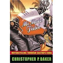 Mi Moto Fidel: Motorcycling Through Castro's Cuba (Adventure Press) by Christopher Baker (2002-09-01)