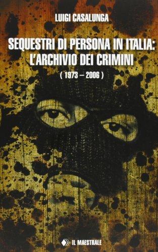 Sequestri di persona in Italia. L'archivio dei crimini (1973-2006)