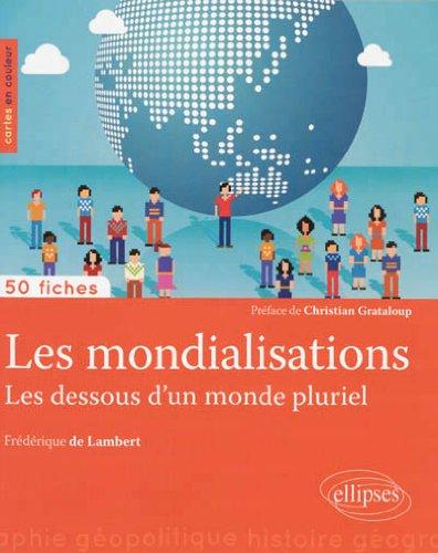 Les Mondialisations les Dessous d'un Monde Pluriel 50 Fiches