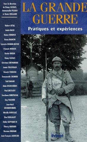 La Grande Guerre : Pratiques et expériences par Rémy Cazals, Emmanuelle Picard, Denis Rolland, Collectif