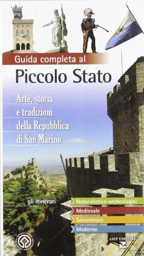 Guida completa al piccolo stato. Arte, storia e tradizioni della Repubblica di San Marino