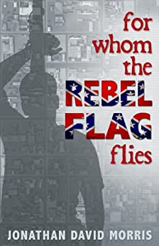 For Whom the Rebel Flag Flies by [Morris, Jonathan David]