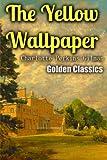 The Yellow Wallpaper: Volume 51 (Golden Classics)