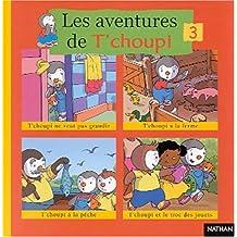 Les aventures de T'choupi Volume 3 : T'choupi ne veut pas grandir. T'choupi à la ferme. T'choupi à la pêche. T'choupi et le troc des jouets