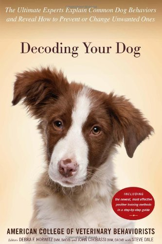 Decoding Your Dog: The Ultimate Experts Explain Common Dog Behaviors and Reveal How to Prevent or Change Unwanted Ones by American College of Veterinary Behaviorists (2014) Hardcover