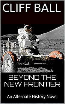 Beyond the New Frontier: An Alternate History Novel (English Edition) von [Ball, Cliff]