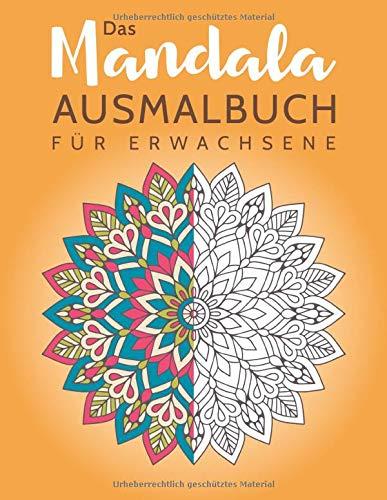 Das Mandala Ausmalbuch für Erwachsene: Ausmalen und entspannen