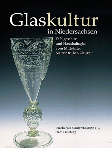 Glaskultur in Niedersachsen. Tafelgeschirr und Haushaltsglas vom Mittelalter bis zur frühen Neuzeit
