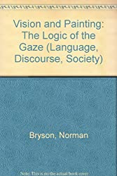 Vision and Painting: The Logic of the Gaze (Language, Discourse, Society)