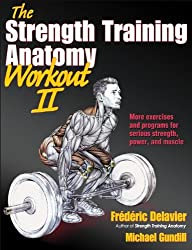 The Strength Training Anatomy Workout, Volume II: 2 by Frederic Delavier (2012-04-16)