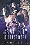 Der Club Der Bad boy Milliardäre: Ein Milliardär - Liebesroman von Michelle L.