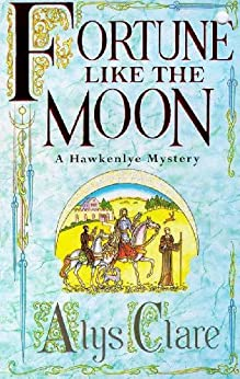 Fortune like the Moon (A Hawkenlye Mystery Book 1) by [Clare, Alys]
