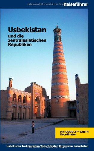 Usbekistan und die zentralasiatischen Republiken: Usbekistan, Turkmenistan, Kirgistan, Kasachstan, Tadschikistan