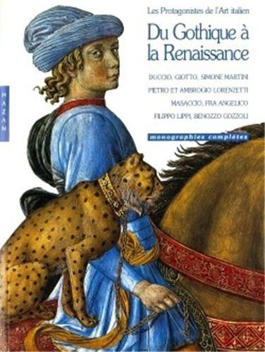 Du Gothique a la Renaissance. Les Protagonistes de L'Art Italien par Collective