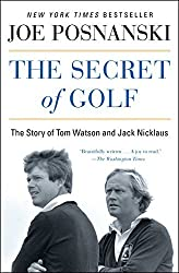 The Secret of Golf: The Story of Tom Watson and Jack Nicklaus by Joe Posnanski (2016-06-28)