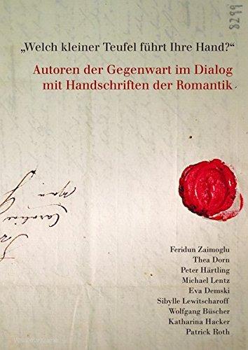 Welch kleiner Teufel führt ihre Hand?: Autoren der Gegenwart im Dialog mit Handschriften der Romantik (Klein Führt)