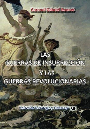 Las guerras de insurreccion y las guerras revolucionarias (Estrategia y Liderazgo nº 21) por Gabriel Bonnet
