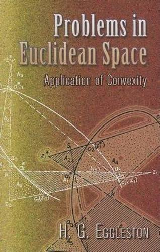 Problems in Euclidean Space: Application of Convexity (Dover Books on Mathematics) by H. G. Eggleston (2007-01-15)