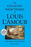 The Collected Short Stories of Louis L'Amour: The Frontier Stories: 7