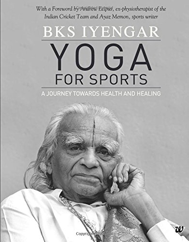 Yoga for Sports: A Journey Towards Health and Healing: 1