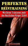 Perfektes Beintraining - Wie Beine Trainieren auch den Restlichen Körper Stählt (Training für den Perfekten Körper 1)