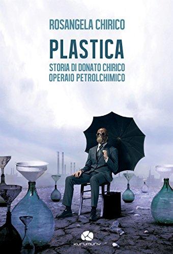 PLASTICA: Storia di Donato Chirico operaio petrolchimico (Traversamenti)