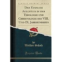 Der Einfluss Augustins in Der Theologie Und Christologie Des VIII. Und IX. Jahrhunderts (Classic Reprint)