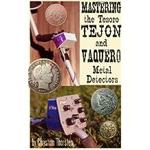 Mastering the Tesoro Tejon and Vaquero Metal Detectors (English Edition)